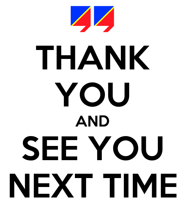 THANK YOU AND SEE YOU NEXT TIME