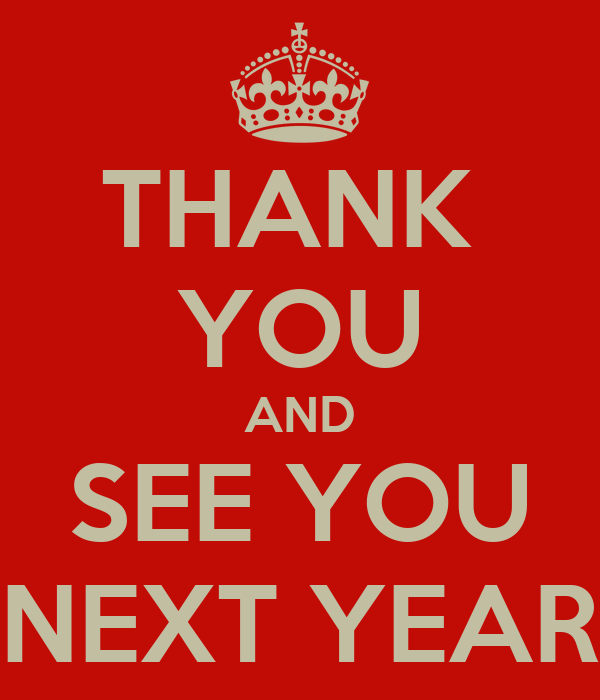 THANK  YOU AND SEE YOU NEXT YEAR