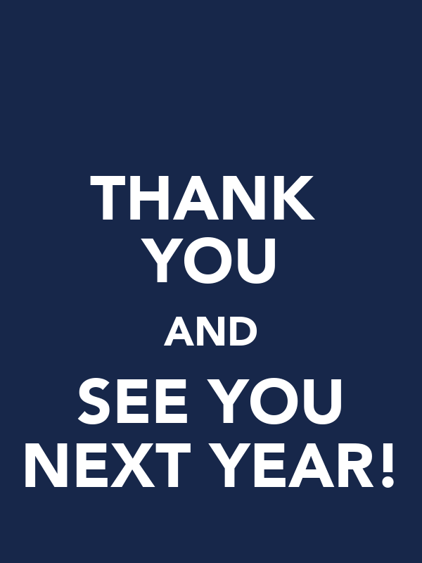 THANK  YOU AND SEE YOU NEXT YEAR!