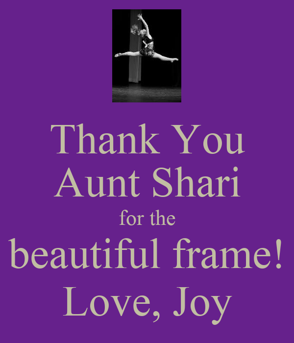 Thank You Aunt Shari for the beautiful frame! Love, Joy