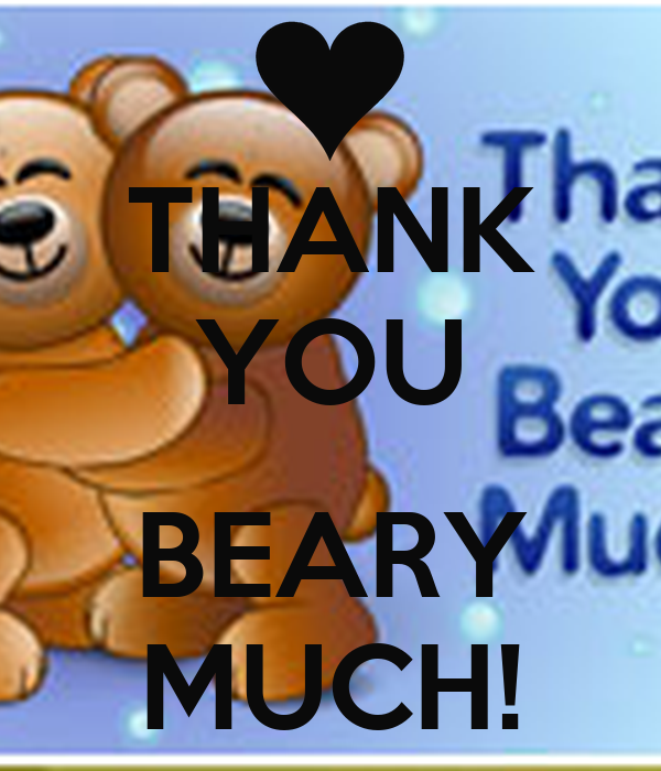 THANK YOU  BEARY MUCH!