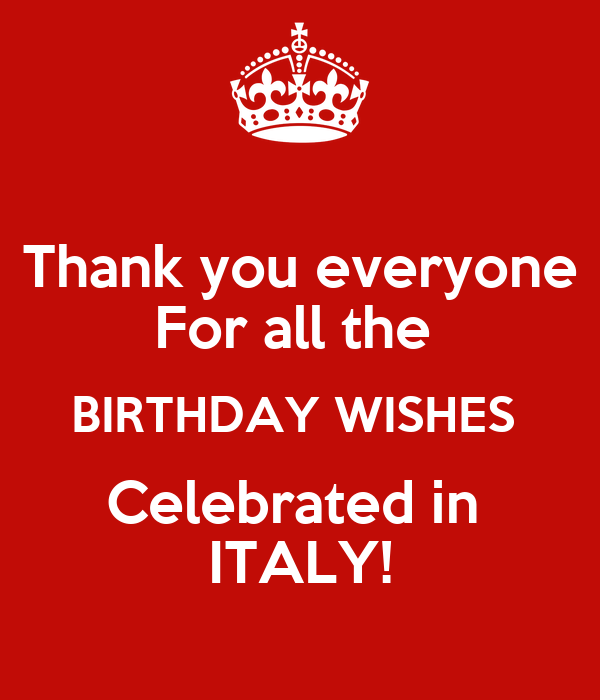 Thank you everyone  For all the  BIRTHDAY WISHES  Celebrated in  ITALY!