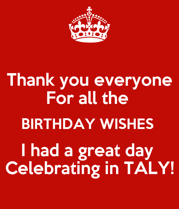 Thank you everyone  For all the  BIRTHDAY WISHES  I had a great day  Celebrating in TALY!