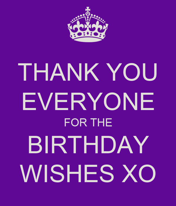 THANK YOU EVERYONE FOR THE BIRTHDAY WISHES XO