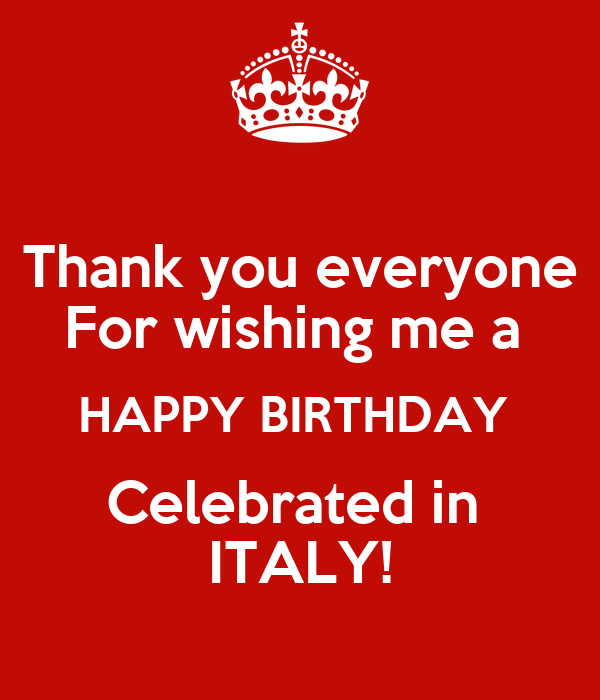 Thank you everyone  For wishing me a  HAPPY BIRTHDAY  Celebrated in  ITALY!