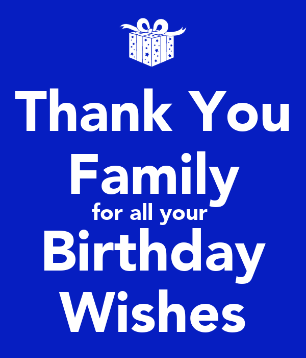 Thank You Family for all your  Birthday Wishes