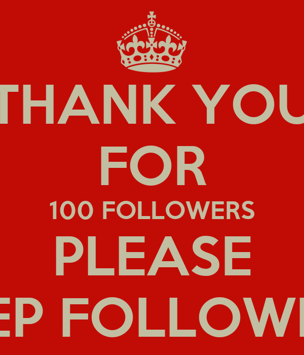 THANK YOU FOR 100 FOLLOWERS PLEASE KEEP FOLLOWING
