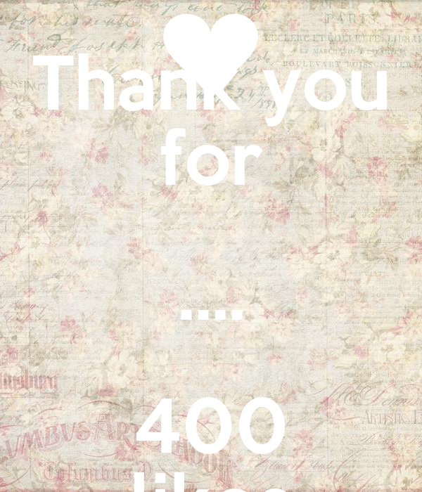 Thank you for .... 400 likes