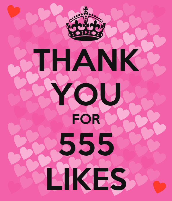 THANK YOU FOR 555 LIKES