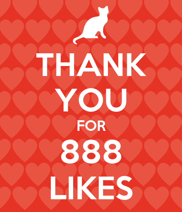 THANK YOU FOR 888 LIKES