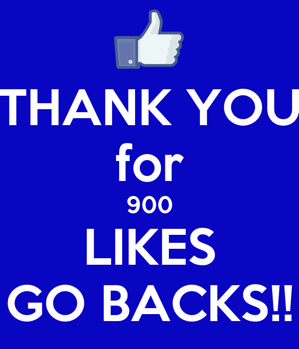 THANK YOU for 900 LIKES GO BACKS!!