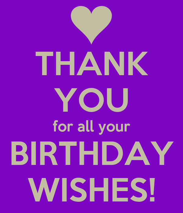 THANK YOU for all your BIRTHDAY WISHES!