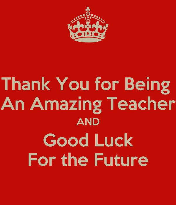 Thank You for Being  An Amazing Teacher AND Good Luck For the Future