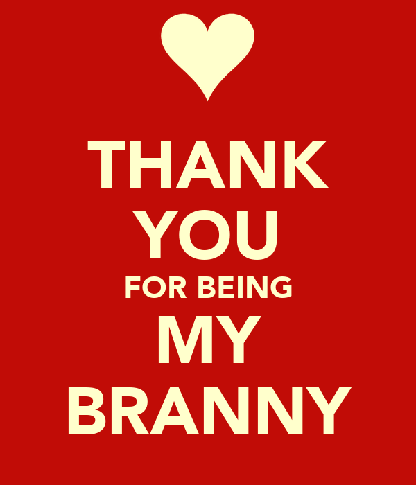 THANK YOU FOR BEING MY BRANNY