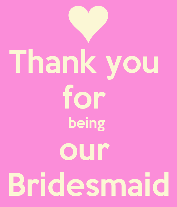 Thank you  for  being  our  Bridesmaid
