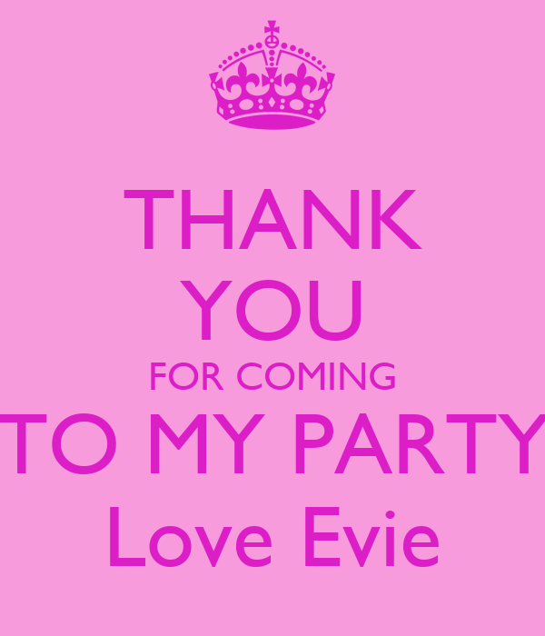 THANK YOU FOR COMING TO MY PARTY Love Evie