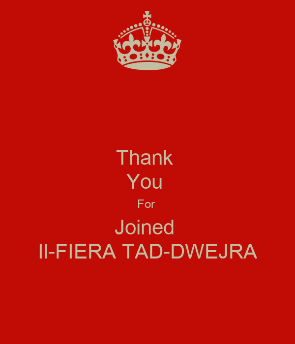 Thank  You  For  Joined  Il-FIERA TAD-DWEJRA
