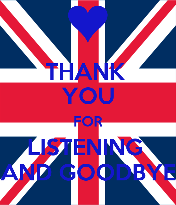 THANK  YOU FOR LISTENING  AND GOODBYE