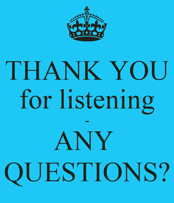THANK YOU for listening - ANY  QUESTIONS?