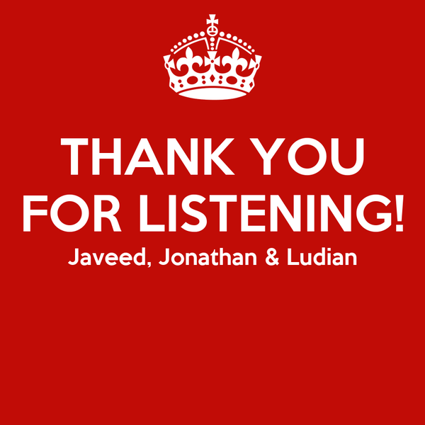 THANK YOU FOR LISTENING! Javeed, Jonathan & Ludian