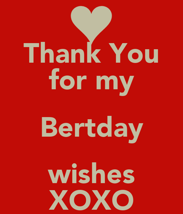 Thank You for my Bertday wishes XOXO