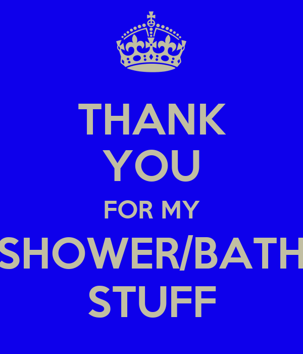 THANK YOU FOR MY SHOWER/BATH STUFF