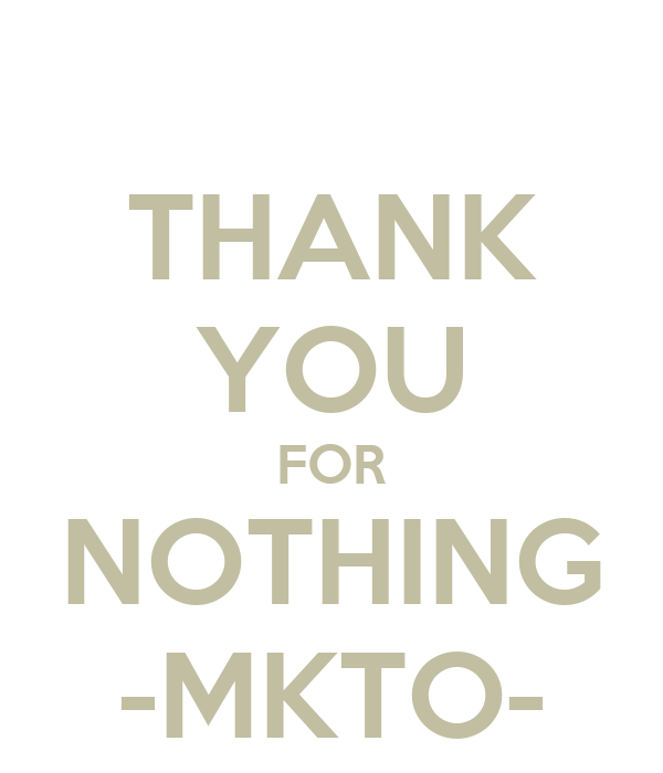 THANK YOU FOR NOTHING -MKTO-