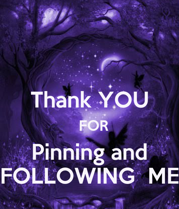 Thank YOU   FOR Pinning and FOLLOWING  ME
