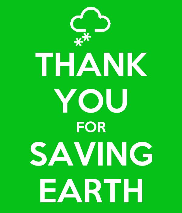 THANK YOU FOR SAVING EARTH