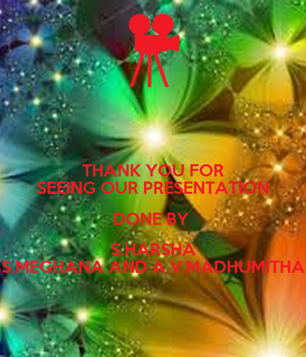 thank you for seeing our presentation done by s harsha s meghana and