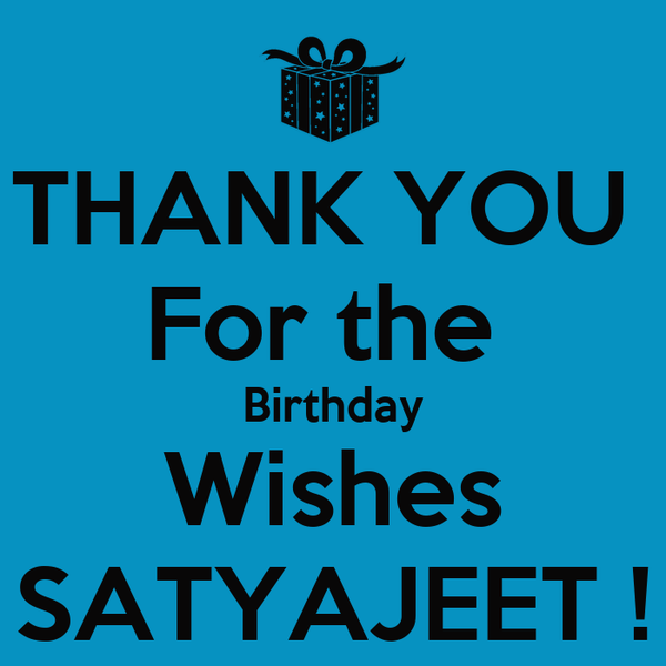THANK YOU  For the  Birthday Wishes SATYAJEET !