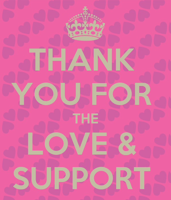 Quotes About Thank You For Support: THANK YOU FOR THE LOVE & SUPPORT Poster