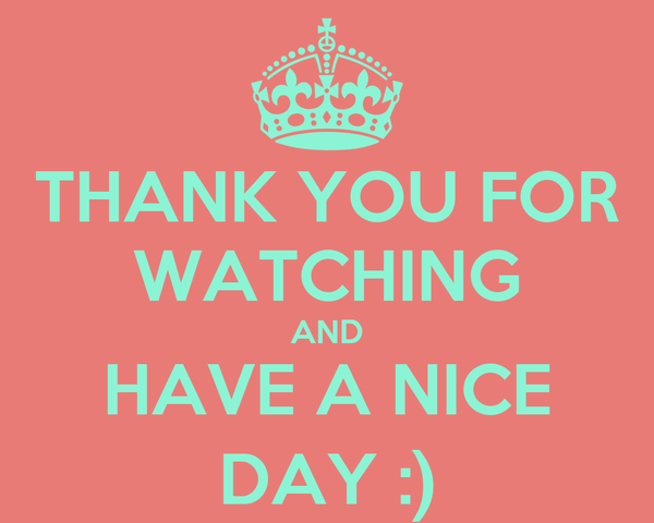 THANK YOU FOR WATCHING AND HAVE A NICE DAY :) Poster | SDJKLFLJKS ...