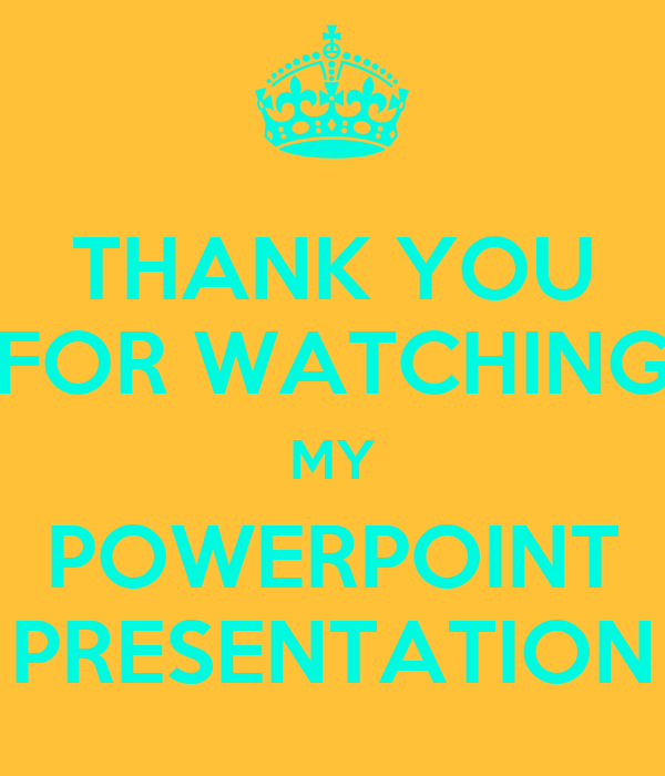 THANK YOU FOR WATCHING MY POWERPOINT PRESENTATION Poster ...