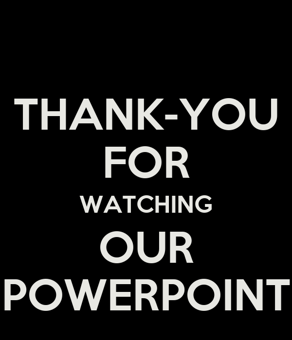 THANK-YOU FOR WATCHING OUR POWERPOINT