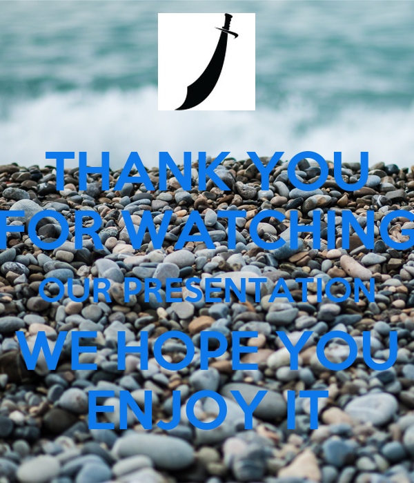 THANK YOU FOR WATCHING OUR PRESENTATION WE HOPE YOU ENJOY IT