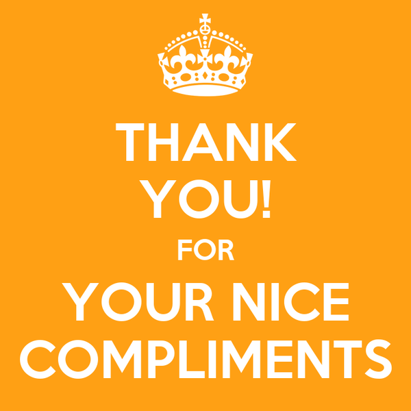 17 Best Images About Compliments Of Purple On Pinterest: THANK YOU! FOR YOUR NICE COMPLIMENTS Poster