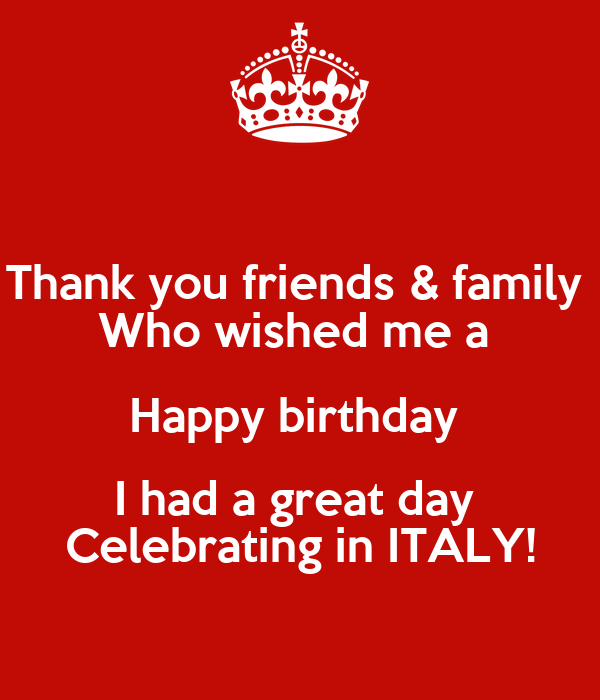 Thank you friends & family  Who wished me a  Happy birthday  I had a great day  Celebrating in ITALY!