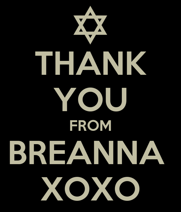 THANK YOU FROM BREANNA  XOXO