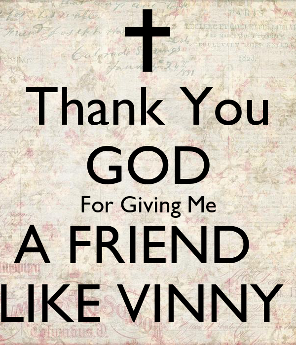 Thank You GOD For Giving Me A FRIEND   LIKE VINNY