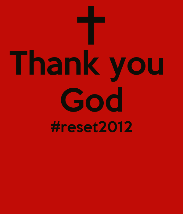 Thank you  God #reset2012