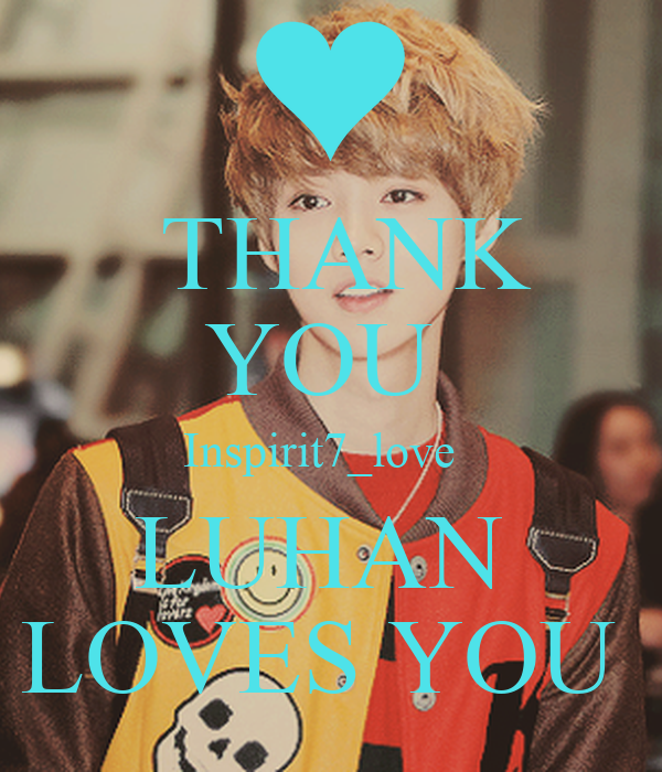 THANK  YOU  Inspirit7_love   LUHAN  LOVES YOU