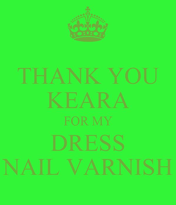 THANK YOU KEARA FOR MY DRESS NAIL VARNISH