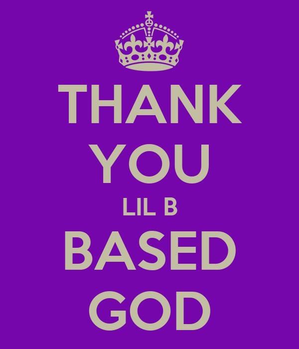 THANK YOU LIL B BASED GOD