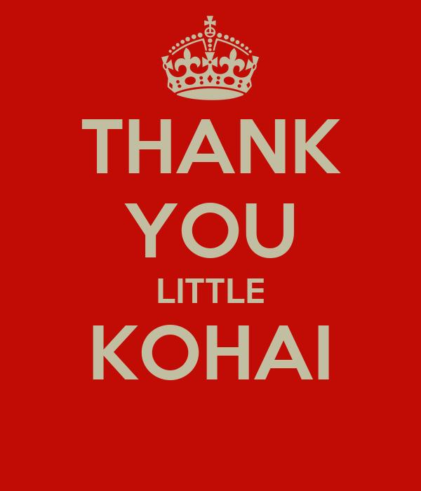 THANK YOU LITTLE KOHAI