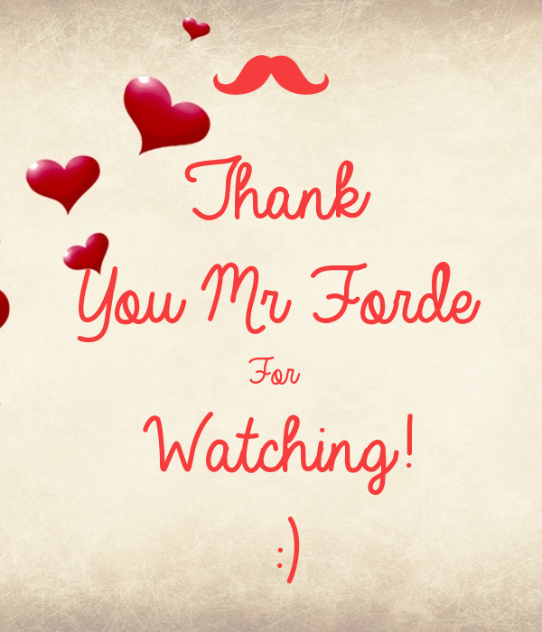 Thank You Mr Forde For Watching! :)