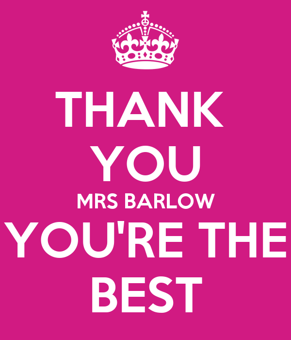 THANK  YOU MRS BARLOW YOU'RE THE BEST