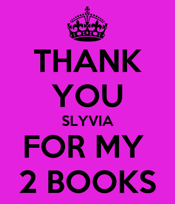 THANK YOU SLYVIA FOR MY  2 BOOKS