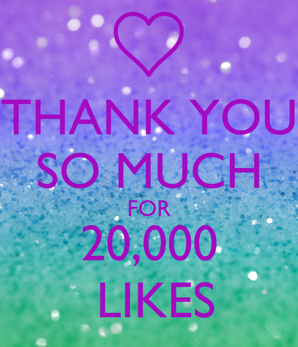 THANK YOU SO MUCH FOR 20,000  LIKES