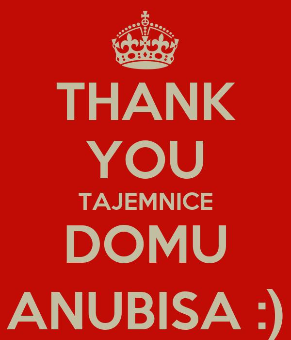 THANK YOU TAJEMNICE DOMU ANUBISA :)